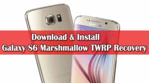 Galaxy S6 Marshmallow TWRP Recovery