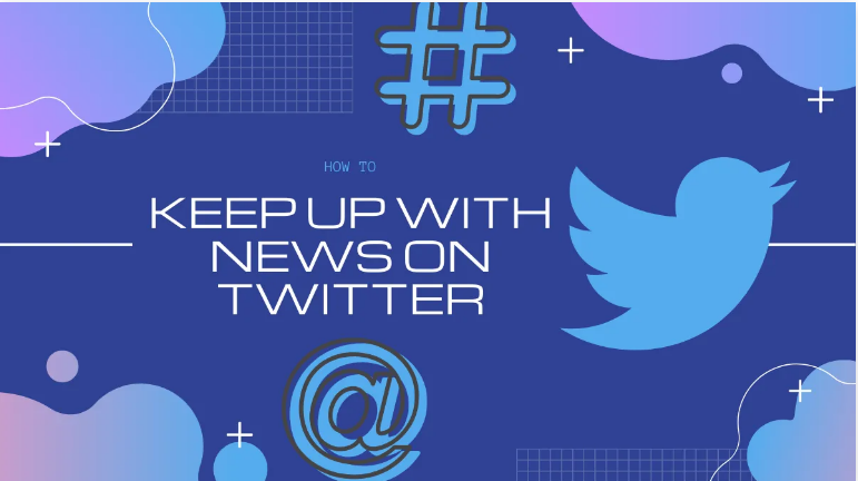 How to Stay Updated With News On Twitter