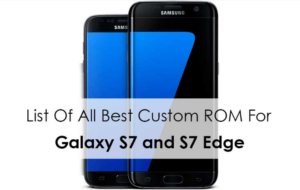 Custom ROMs For Galaxy S7