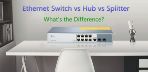 Ethernet Switch vs Hub vs Splitter