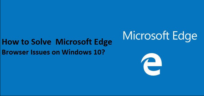 Microsoft Edge Issues On Windows 10