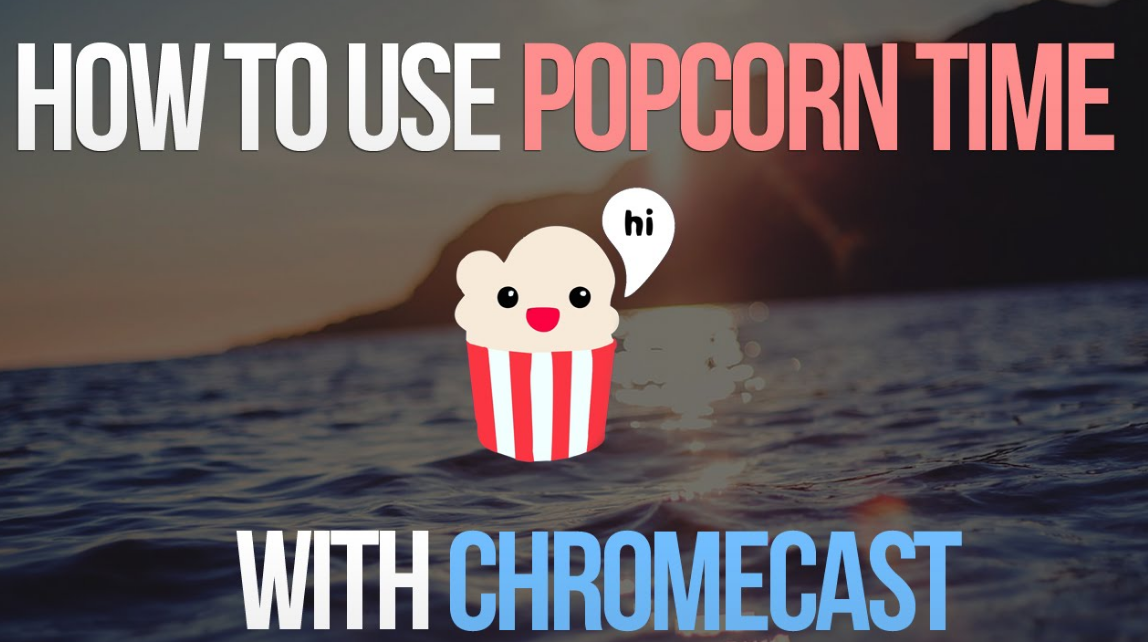 Use Popcorn Time With Chromecast