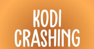 Crashing Problems With Kodi