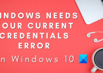 Windows Needs Your Current Credentials