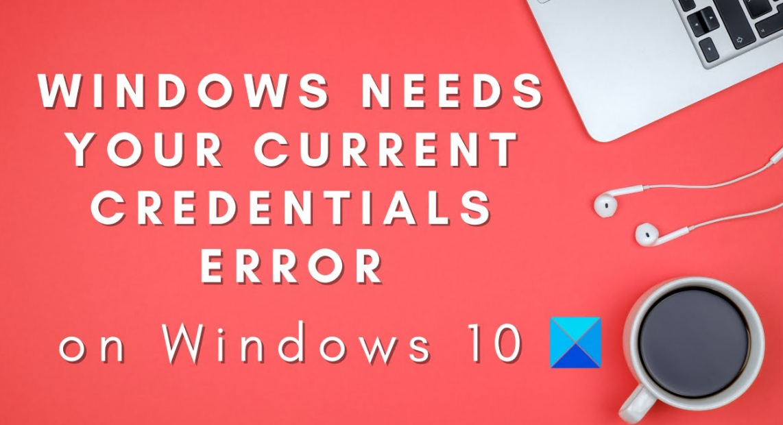 Windows Needs Your Current Credentials