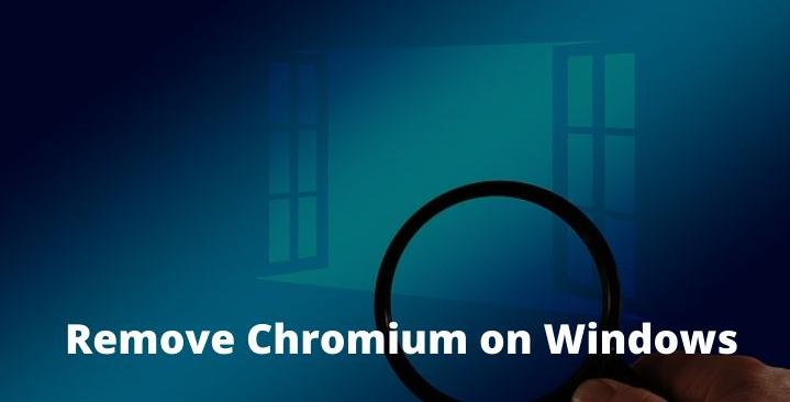 Remove Chromium On Windows 10