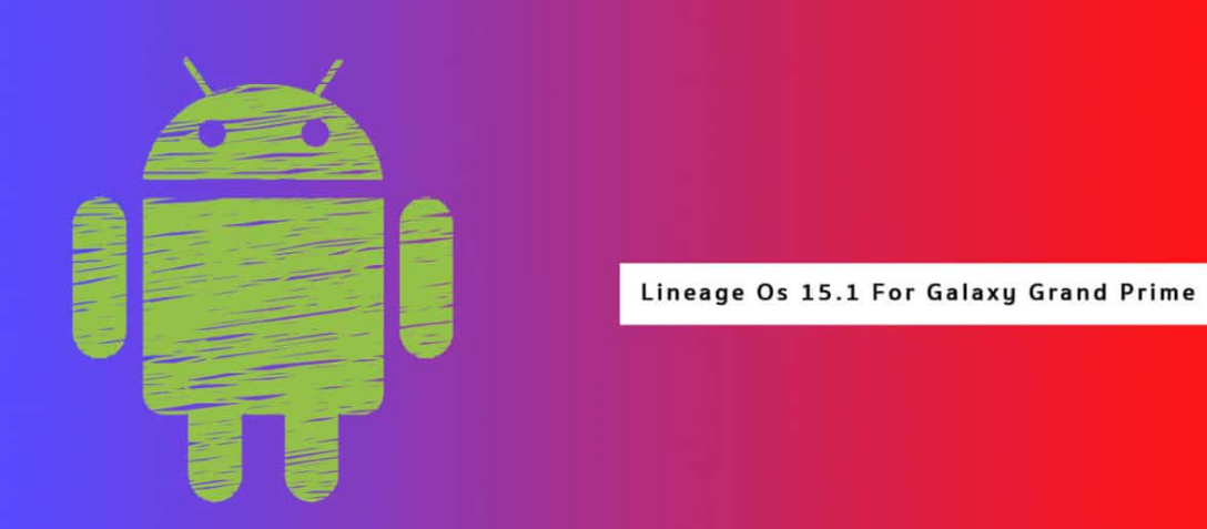 Lineage OS 15.1 For Galaxy Grand Prime