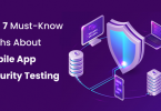 Top 7 Must-Know Myths About Mobile App Security Testing